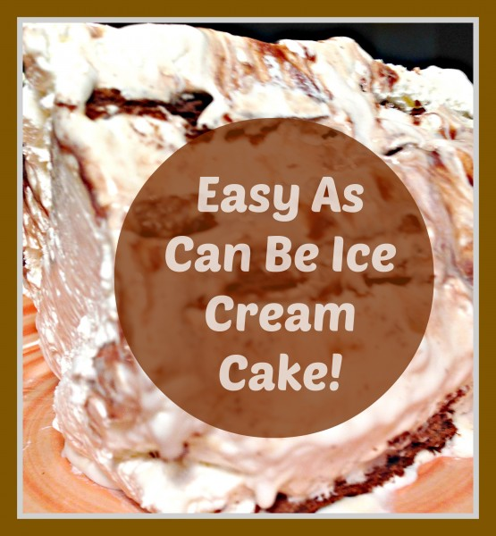 Easy as can be ice cream cake
