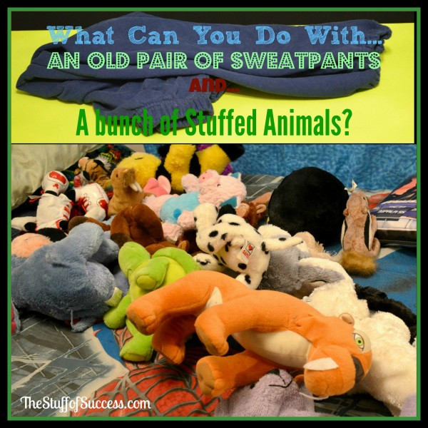 What can you do with an old pair of sweatpants and a bunch of stuffed animals