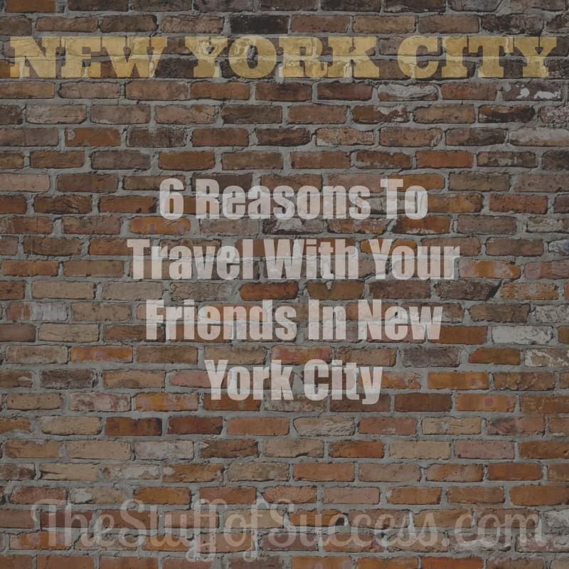 6 Reasons To Travel With Your Friends In New York City