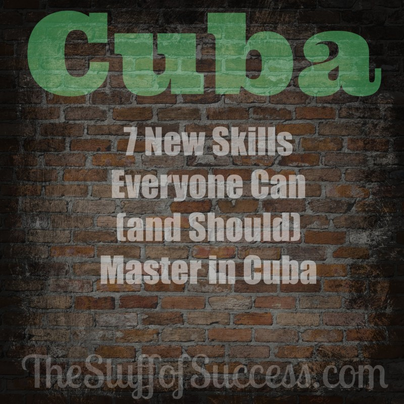 7 New Skills Everyone Can (and Should) Master in Cuba