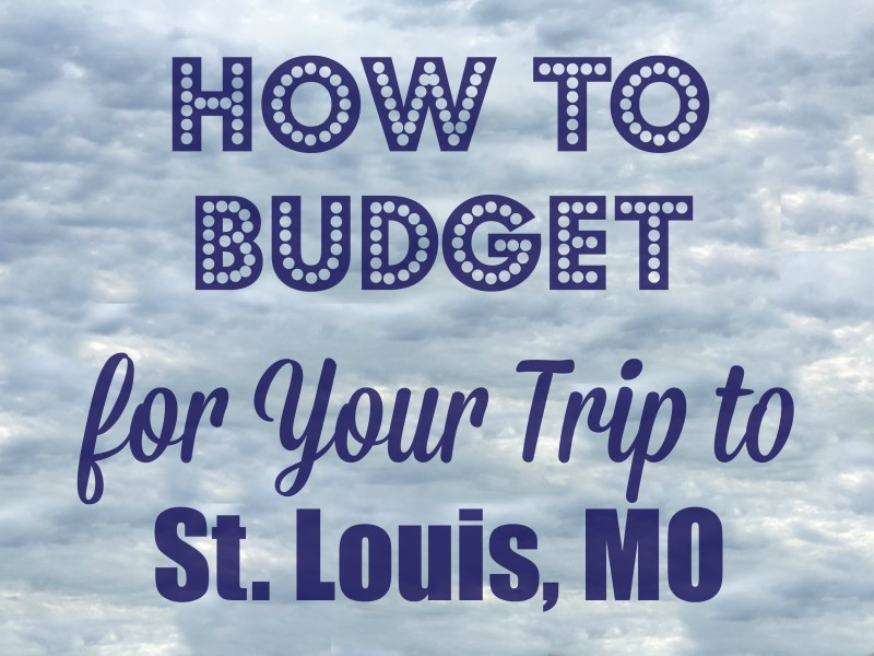 How to Budget for Your Trip to St. Louis, MO