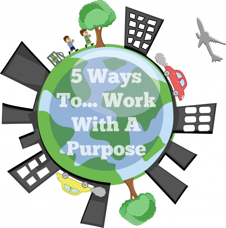 5 Ways To Work With A Purpose