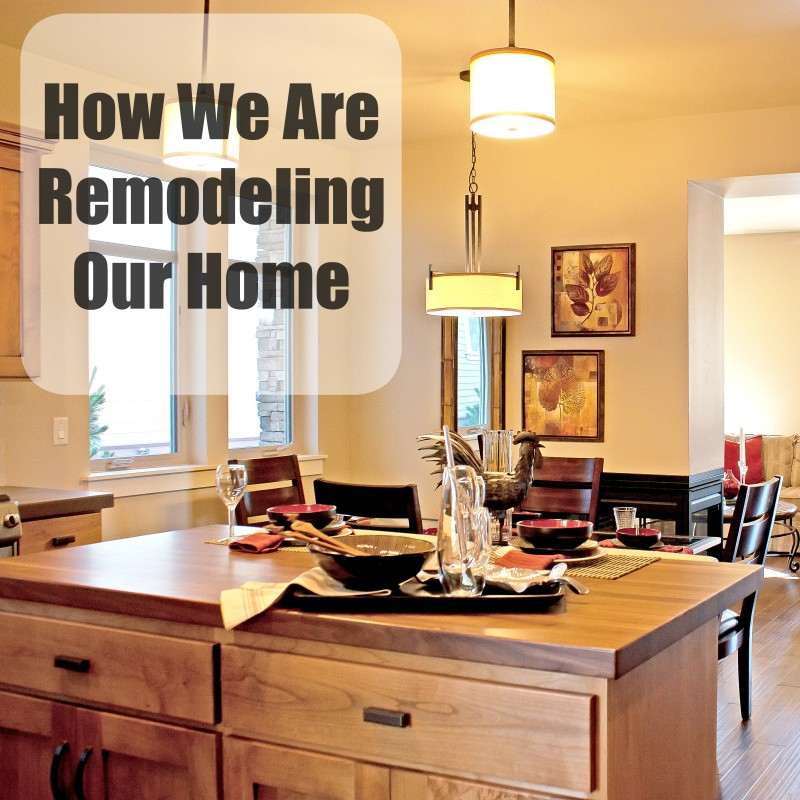 How We Are Remodeling Our Home