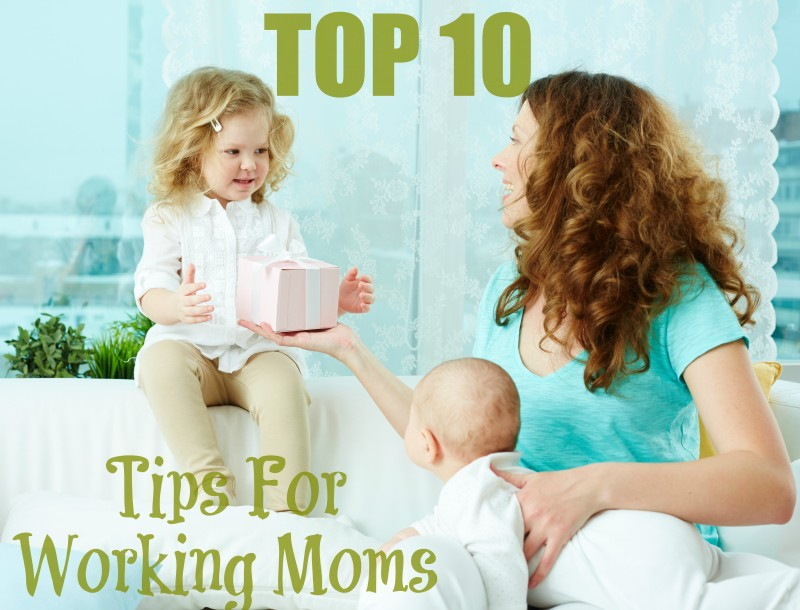 Top 10 Tips for Working Moms
