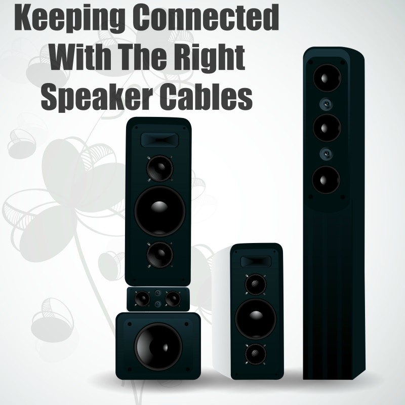 Keeping Connected With The Right Speaker Cables