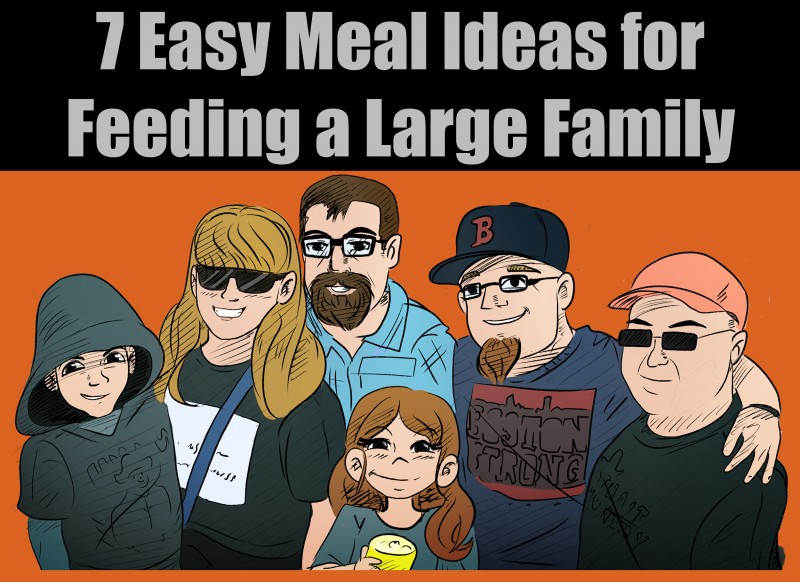 7 Easy Meal Ideas for Feeding a Large Family