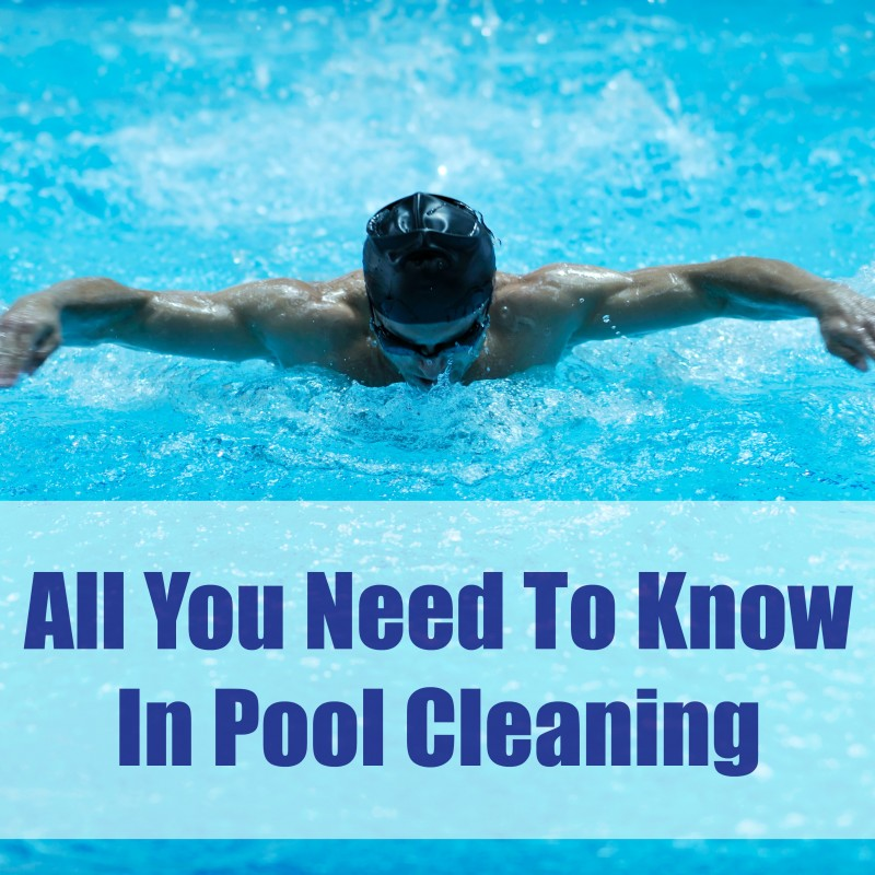 All You Need To Know In Pool Cleaning
