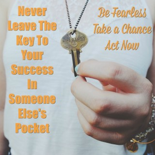 Never Leave the Key to Your Success in Someone Else's Pocket