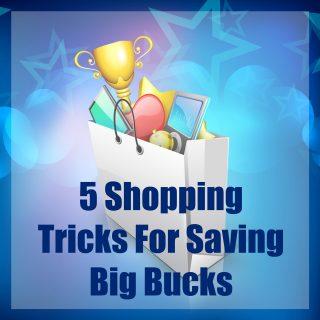 5 Shopping Tricks For Saving Big Bucks