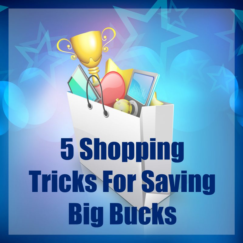 5 Shopping Tricks For Saving Big Bucks