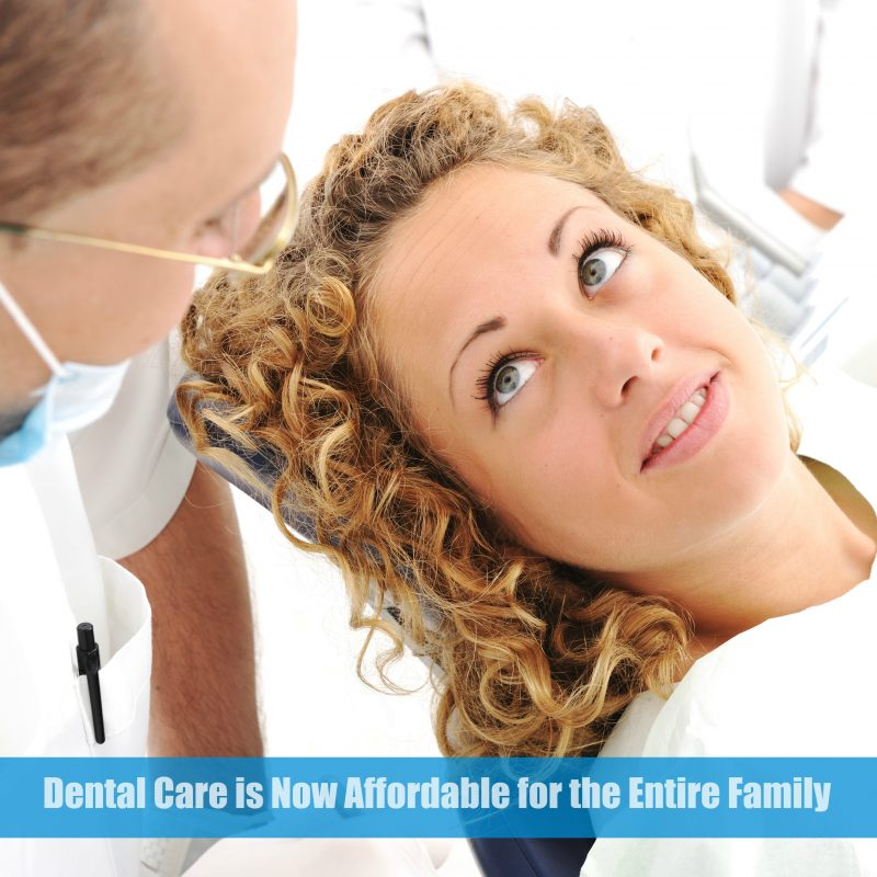 Dental Care is Now Affordable for the Entire Family