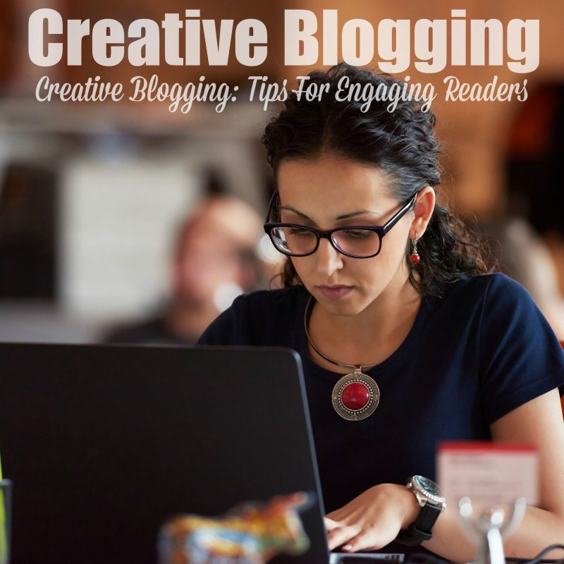 creative-blogging-tips-for-engaging-readers