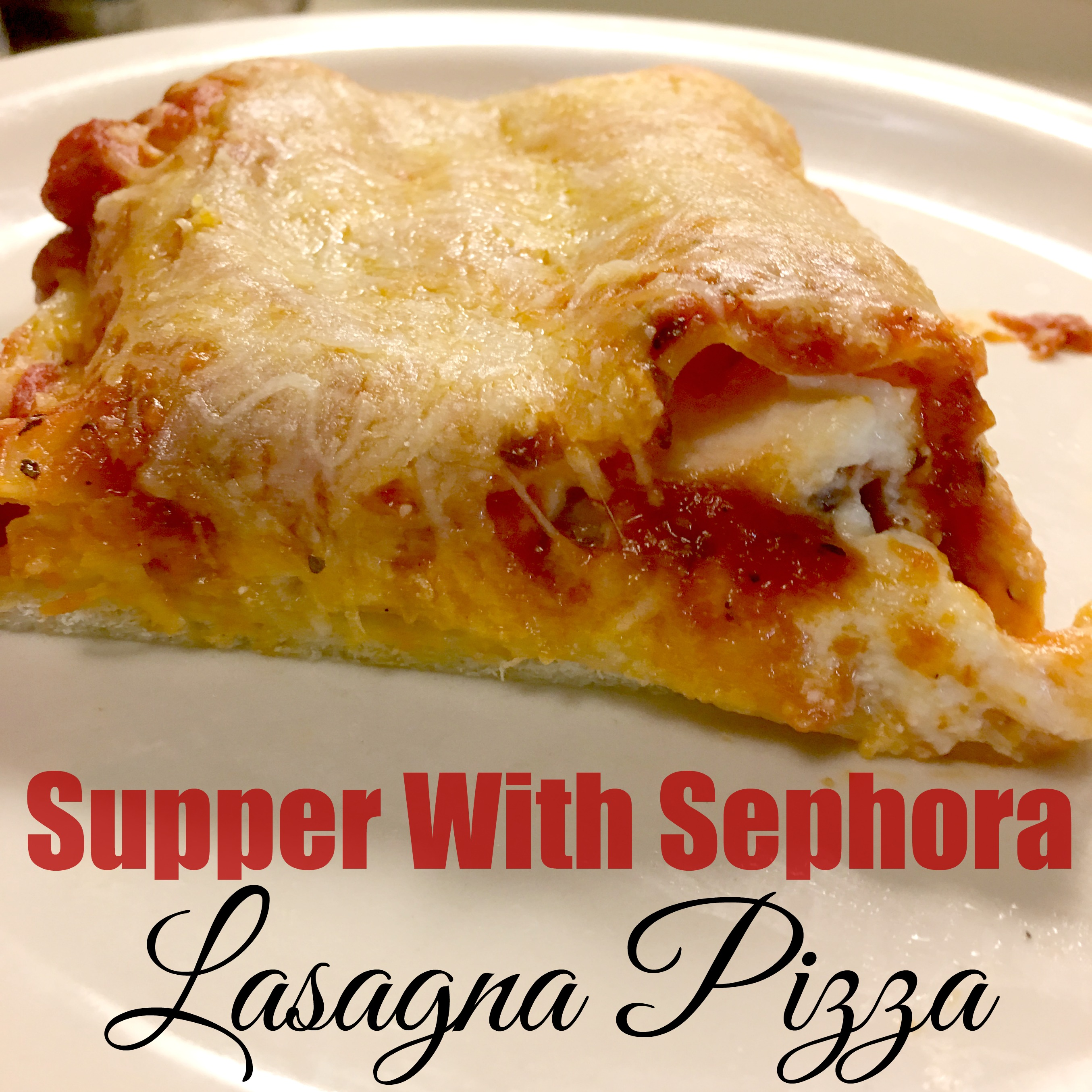 Supper With Sephora – Lasagna Pizza With Mama Mary's® Pizza Crust