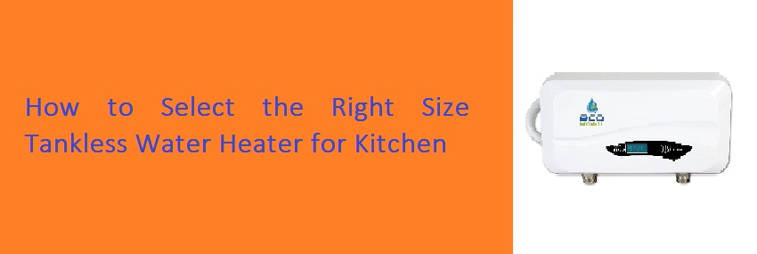 How to Select the Right Size of Tankless Water Heater for Kitchen