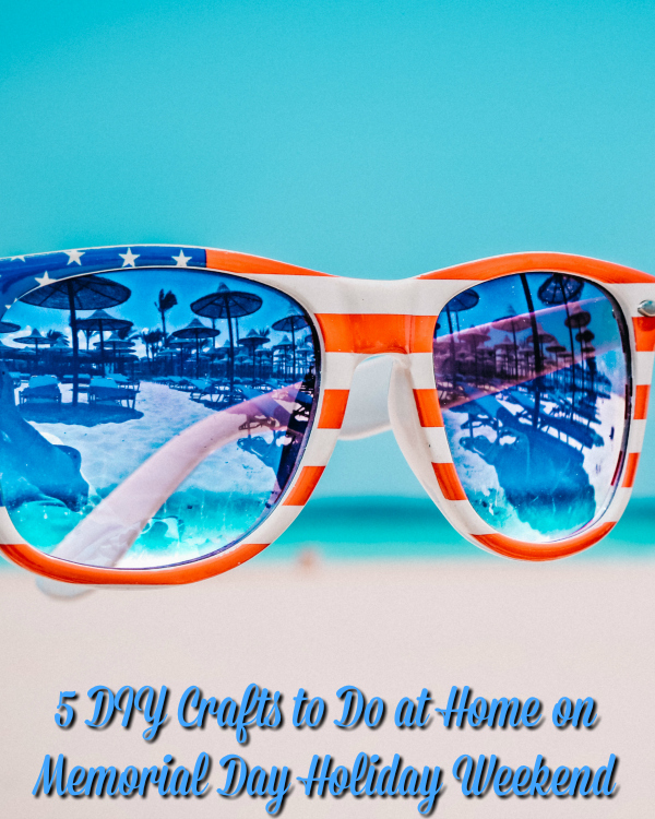 5 Diy Crafts To Do At Home On Memorial Day Holiday Weekend The
