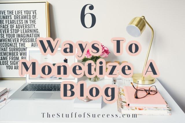 6 Ways To Monetize A Blog