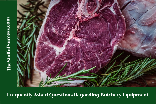 Frequently Asked Questions Regarding Butchery Equipment