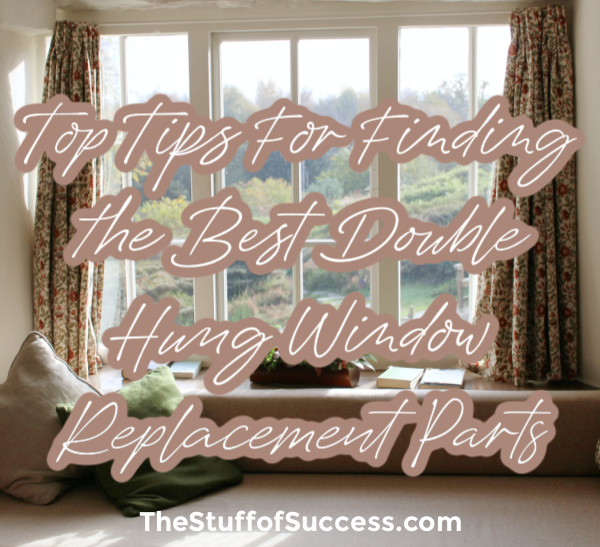 Top Tips For Finding the Best Double Hung Window Replacement Parts