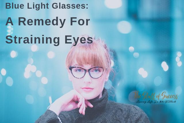 Blue Light Glasses: A Remedy For Straining Eyes