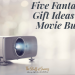 Five Fantastic Gift Ideas for Movie Buffs