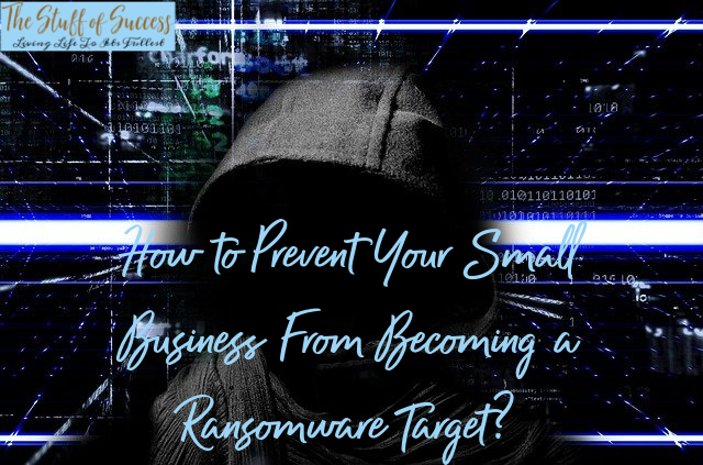 How to Prevent Your Small Business From Becoming a Ransomware Target?