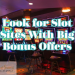 Look for Slot Sites With Big Bonus Offers