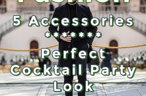 Men's Guide: 5 Accessories for the Perfect Cocktail Party Look