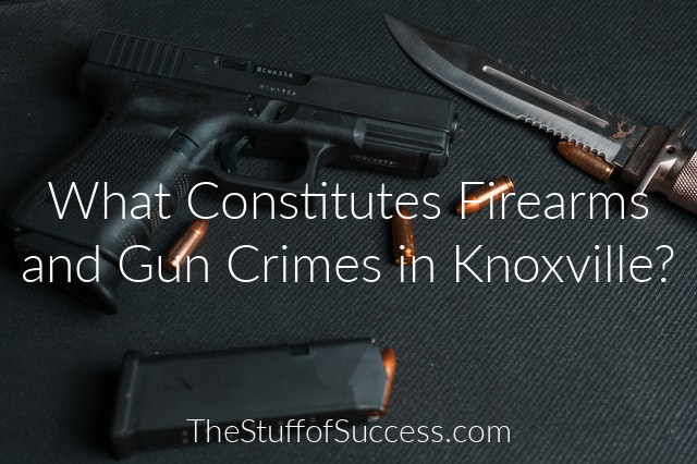 What Constitutes Firearms and Gun Crimes in Knoxville?