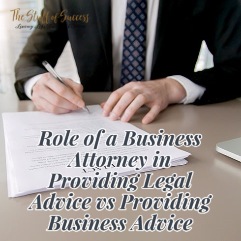 Role of a Business Attorney in Providing Legal Advice vs Providing Business Advice