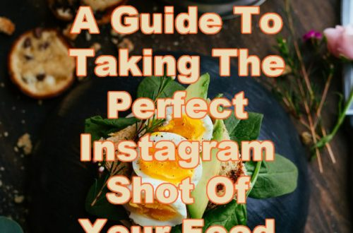 A Guide To Taking The Perfect Instagram Shot Of Your Food