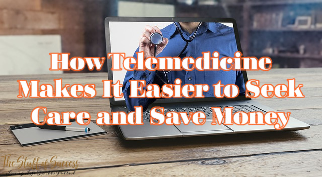 How Telemedicine Makes It Easier to Seek Care and Save Money