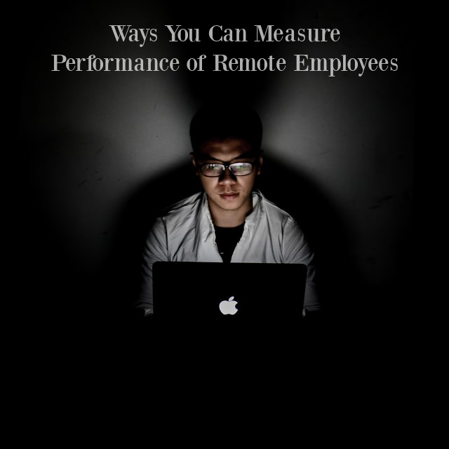 Ways You Can Measure Performance of Remote Employees