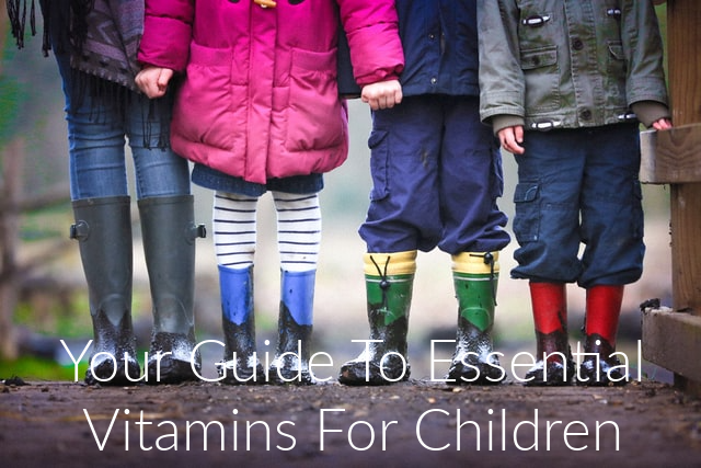 Your Guide To Essential Vitamins For Children