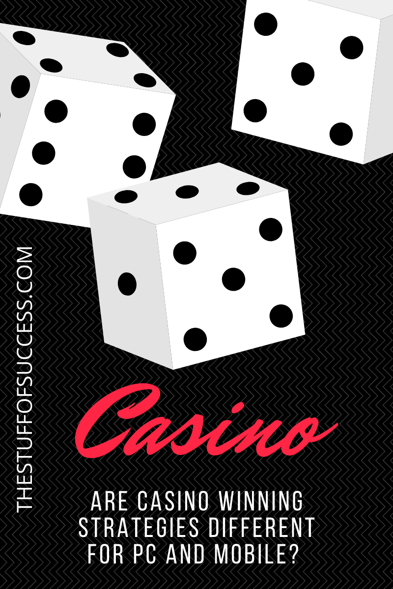 Are Casino Winning Strategies Different for PC and Mobile?