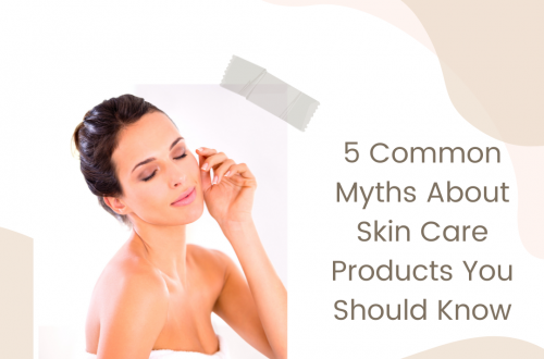 5 Common Myths About Skin Care Products You Should Know